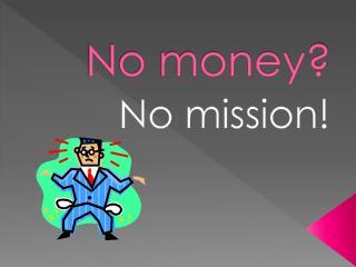 No money?