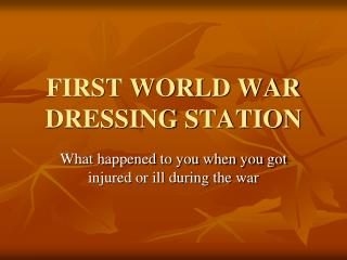 FIRST WORLD WAR DRESSING STATION
