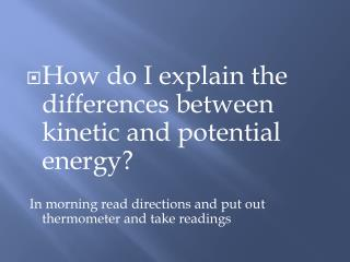 How do I explain the differences between kinetic and potential  energy?