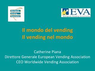 Il mondo del vending Il vending nel mondo Catherine Piana