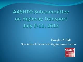AASHTO Subcommittee on Highway Transport  July 9-11, 2013