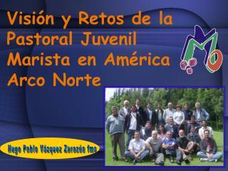Visión y Retos de la Pastoral Juvenil Marista en América  Arco Norte