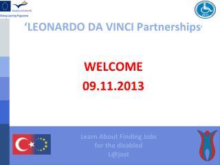 'LEONARDO DA VINCI Partnerships '  WELCOME 09.11.2013