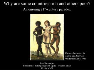Why are some countries rich and others poor? An ensuing 21 st -century paradox