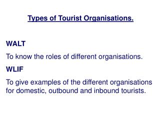 Types of Tourist Organisations. WALT To know the roles of different organisations. WLIF