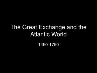 The Great Exchange and the Atlantic World