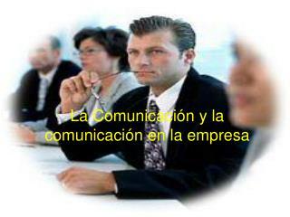 La Comunicación y la comunicación en la empresa