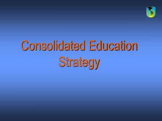 Consolidated Education Strategy