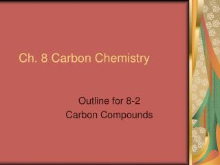 Ch. 8 Carbon Chemistry