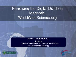 Walter L. Warnick, Ph. D. Director Office of Scientific and Technical Information