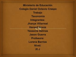 Ministerio de Educación  Colegio Daniel Octavio Crespo Trabajo   Taxonomía Integrantes: