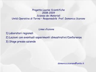 Progetto Lauree Scientifiche 2008-2009  Scienza dei Materiali Unit  Operativa di Torino   Responsabile  Prof. Domenica S