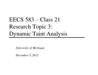 EECS 583 – Class 21 Research Topic 3:  Dynamic Taint Analysis