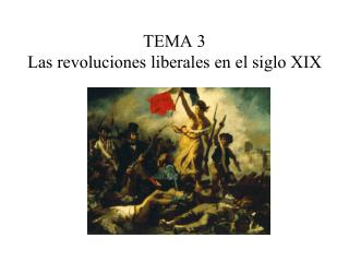 TEMA 3 Las revoluciones liberales en el siglo XIX