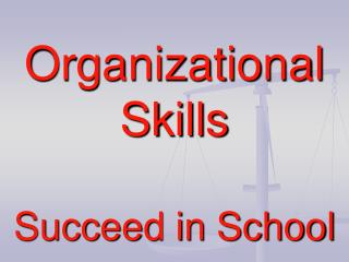 Organizational Skills   Succeed in School