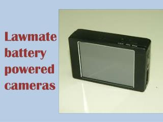 Lawmate battery powered cameras