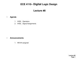 Lecture #8 Agenda VHDL : Operators VHDL : Signal Assignments Announcements HW #4 assigned