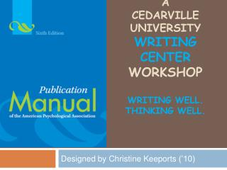 A CEDARVILLE University WRITING CENTER workshop  writing well. Thinking well.