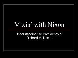 Mixin� with Nixon