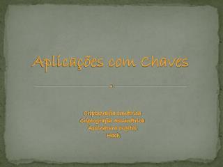 Aplicações com Chaves