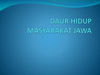 DAUR HIDUP  MASYARAKAT JAWA