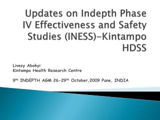 Updates on  Indepth  Phase IV Effectiveness and Safety Studies (INESS)- Kintampo  HDSS