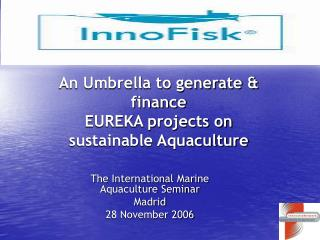 An Umbrella to generate & finance EUREKA projects on sustainable Aquaculture