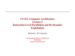 CS 211: Computer Architecture Lecture 5 Instruction Level Parallelism and Its Dynamic Exploitation