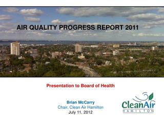 Presentation to Board of Health Brian McCarry Chair, Clean Air Hamilton July 11, 2012