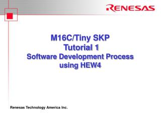 M16C/Tiny SKP  Tutorial 1 Software Development Process  using HEW4