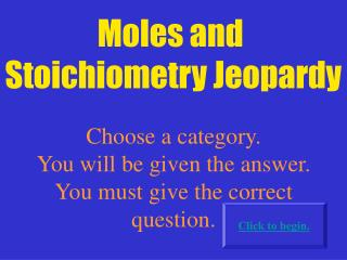 Moles and  Stoichiometry Jeopardy
