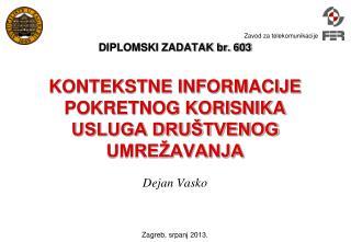 DIPLOMSKI ZADATAK br. 603 KONTEKSTNE INFORMACIJE POKRETNOG KORISNIKA USLUGA DRUŠTVENOG UMREŽAVANJA