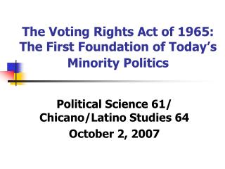The Voting Rights Act of 1965: The First Foundation of Today's Minority Politics