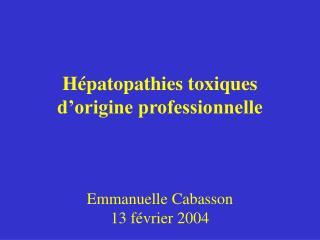 H patopathies toxiques d origine professionnelle    Emmanuelle Cabasson 13 f vrier 2004