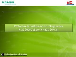 Protocolo  de sustitución  de refrigerantes  R-22  ( HCFC's ) por R-422D ( HFC's )