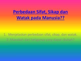 Perbedaan Sifat, Sikap dan Watak padaManusia??