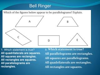 2. Which statement is true? All parallelograms are rectangles.  All squares are parallelograms.