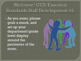 Welcome! CCS/Essential Standards Staff Development #2