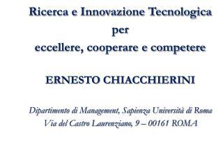 Ricerca e Innovazione Tecnologica  per eccellere, cooperare e competere ERNESTO CHIACCHIERINI