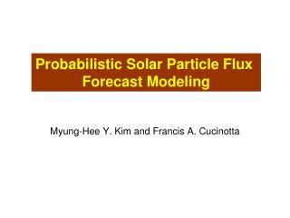 Probabilistic Solar Particle Flux  Forecast Modeling