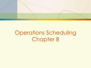Operations  Scheduling Chapter 8