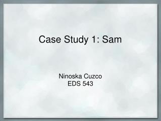 Case Study 1: Sam