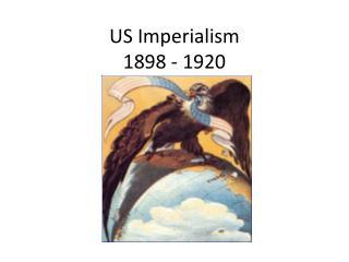 US Imperialism 1898 - 1920