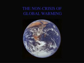 THE NON-CRISIS OF  GLOBAL WARMING