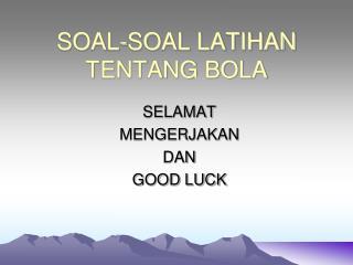 SOAL-SOAL LATIHAN TENTANG BOLA