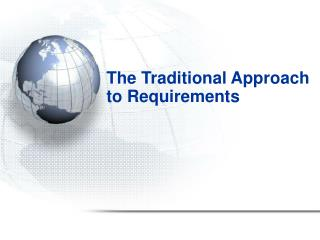 The Traditional Approach  to Requirements