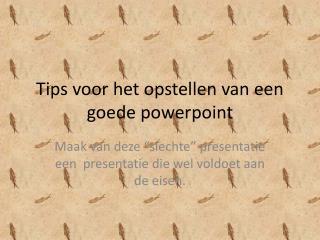 Tips voor het opstellen van een goede  powerpoint