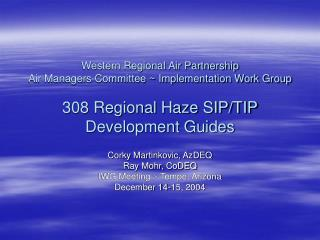 Corky Martinkovic, AzDEQ Ray Mohr, CoDEQ IWG Meeting ~ Tempe, Arizona December 14-15, 2004