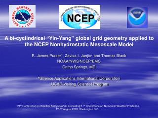 R. James Purser *, Zavisa I. Janjic +  and Thomas Black NOAA/NWS/NCEP/EMC Camp Springs, MD