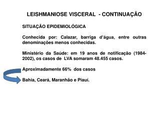 LEISHMANIOSE VISCERAL  - CONTINUAÇÃO SITUAÇÃO EPIDEMIOLÓGICA